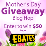Mother's Day Ebates Giveaway Blog Hop! Win $50! (US)