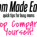 Mom Made Easy: Stop Comparing Yourself