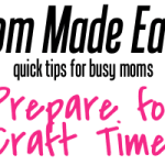 Mom Made Easy: Prepare for Craft Time!