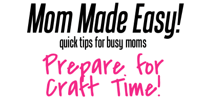 Mom Made Easy: Prepare for Craft Time
