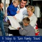 5 Ways to Turn Family Travel into a Fun Learning Experience for Kids