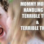 Mommy Monday: Handling the Terrible Twos & Terrible Threes