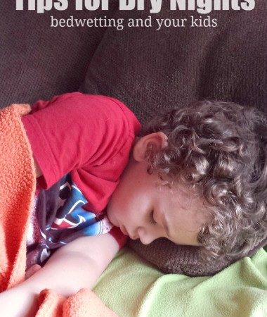 Are you handling the issue of bedwetting with your kids? These tips for dry nights will help you know that you're not alone!