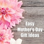 Easy Mother's Day Gift Ideas
