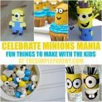 Minions Mania! Minions Crafts, Treats, & Activities
