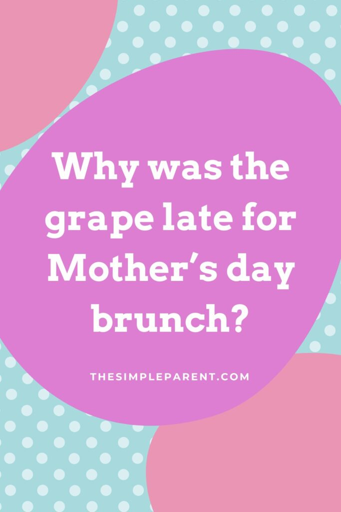 Mother's Day riddle about grapes